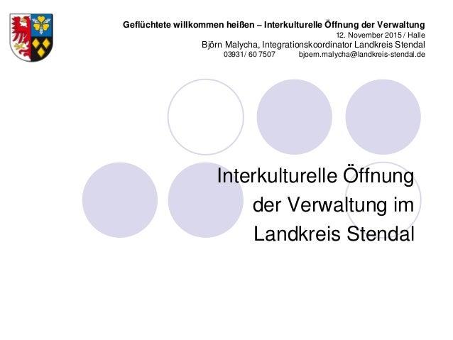 Geflüchtete willkommen heißen – Interkulturelle Öffnung der Verwaltung 12. November 2015 / Halle Björn Malycha, Integratio...