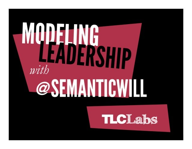 Modeling Leadership    @SemanticWill