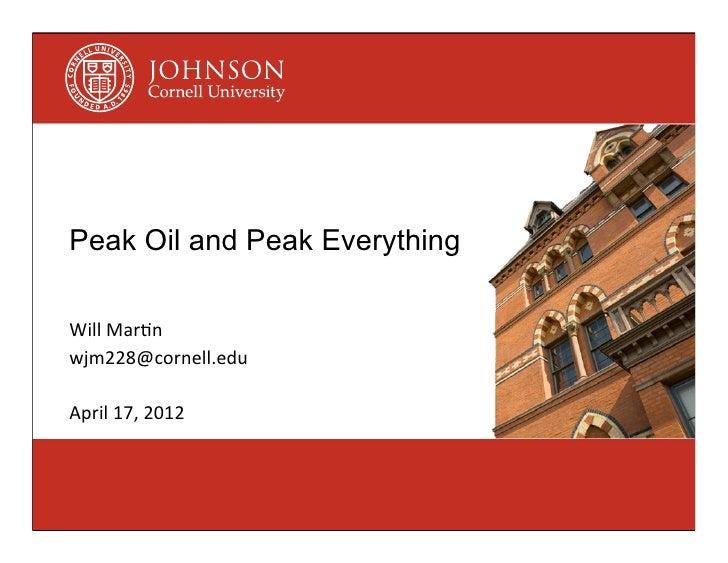 Peak Oil and Peak EverythingWill Mar(nwjm228@cornell.eduApril 17, 2012