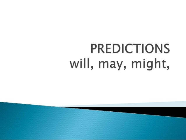 What will happen?  What may happen?  What might happen?     We use will, may and might to talk about predictions based...