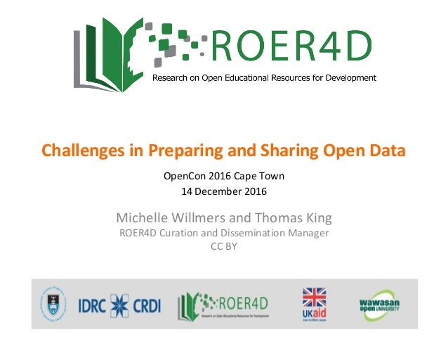 Challenges in Preparing and Sharing Open Data OpenCon 2016 Cape Town 14 December 2016 Michelle Willmers and Thomas King RO...