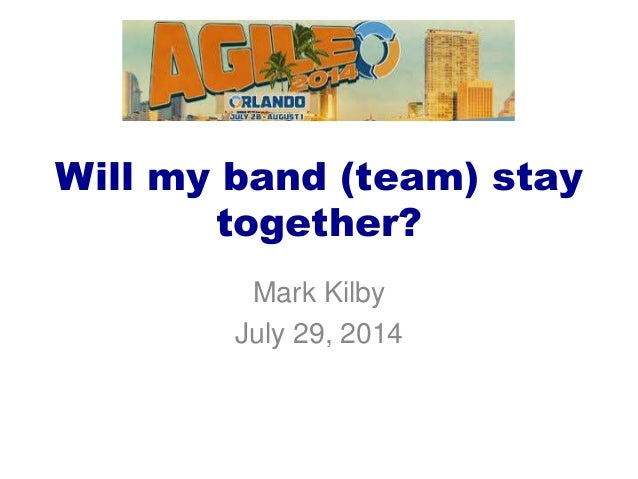 Will my band (team) stay together? Mark Kilby July 29, 2014