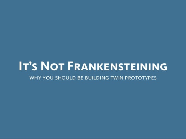 It's Not Frankensteining why you should be building twin prototypes