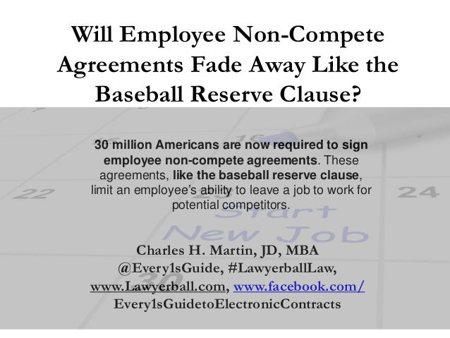 Will Employee Non-Compete Agreements Fade Away Like the Baseball Reserve Clause? 30 million Americans are now required to ...