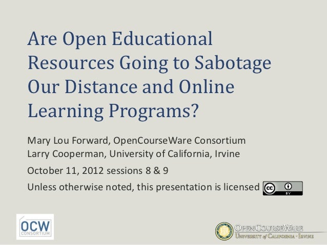 Are Open EducationalResources Going to SabotageOur Distance and OnlineLearning Programs?Mary Lou Forward, OpenCourseWare C...