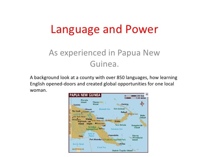 Language and Power<br />As experienced in Papua New Guinea.<br />A background look at a county with over 850 languages, ho...