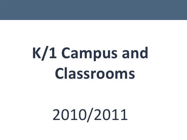 K/1 Campus and Classrooms<br />2010/2011<br />