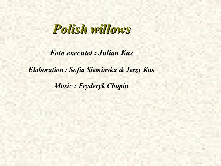 Polish willows Foto executet : Julian Kus Elaboration : Sofia Sieminska & Jerzy Kus Music : Fryderyk Chopin