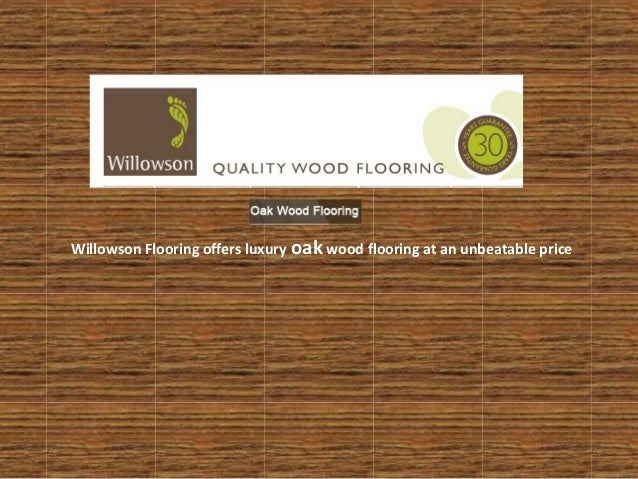 Willowson Flooring offers luxury oak wood flooring at an unbeatable price