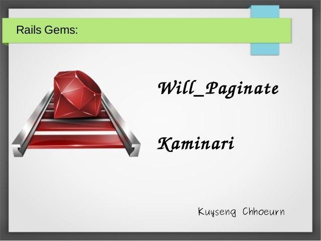 Rails Gems: Will_Paginate Kaminari Kuyseng Chhoeurn
