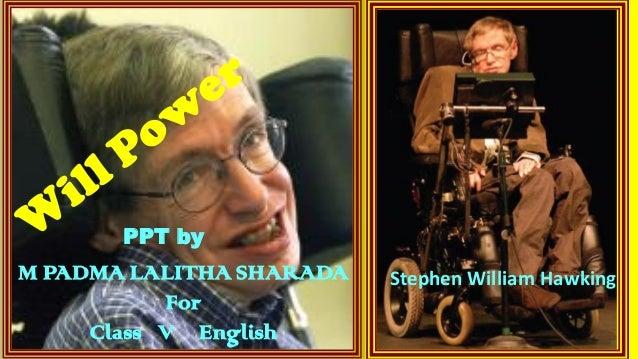 Stephen William HawkingM PADMA LALITHA SHARADA For Class V English PPT by