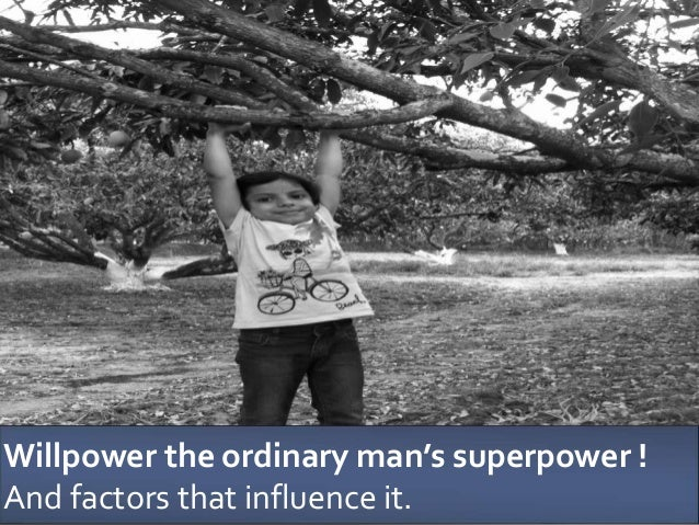 Willpower the ordinary man's superpower ! And factors that influence it.