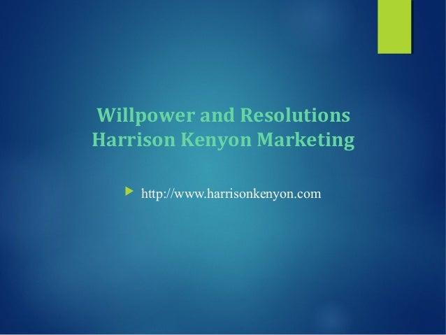 Willpower and Resolutions Harrison Kenyon Marketing   http://www.harrisonkenyon.com