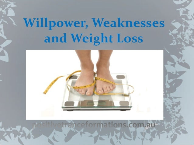Willpower, Weaknesses   and Weight Loss