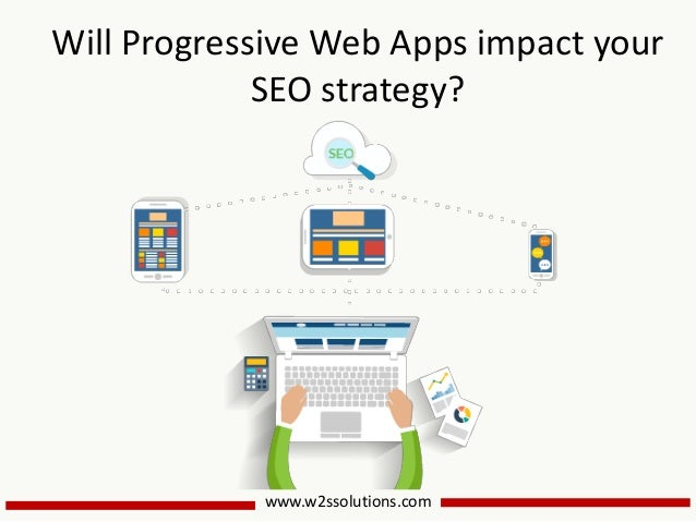www.w2ssolutions.com Will Progressive Web Apps impact your SEO strategy?