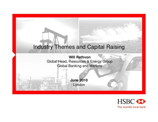 Industry Themes and Capital Raising Will Rathvon Global Head, Resources & Energy Group Global Banking and Markets June 201...