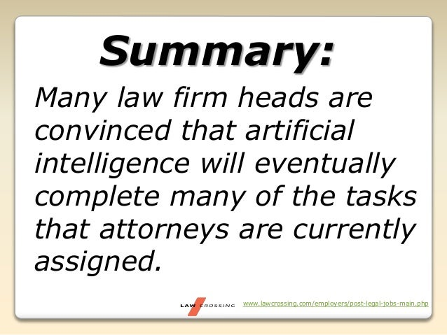 www.lawcrossing.com/employers/post-legal-jobs-main.php Summary: Many law firm heads are convinced that artificial intellig...