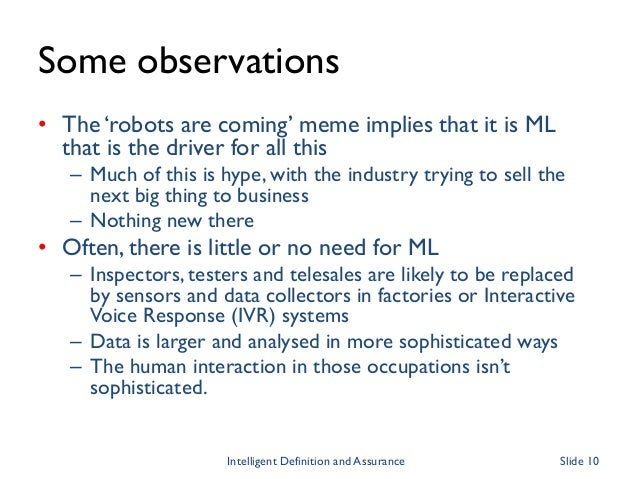 Some observations • The 'robots are coming' meme implies that it is ML that is the driver for all this – Much of this is h...