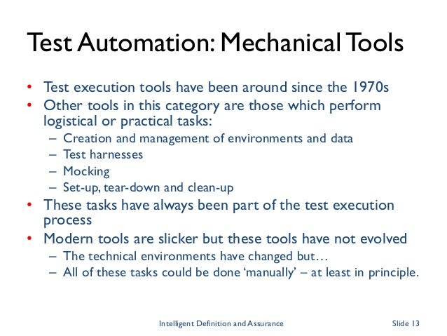 Test Automation: MechanicalTools • Test execution tools have been around since the 1970s • Other tools in this category ar...