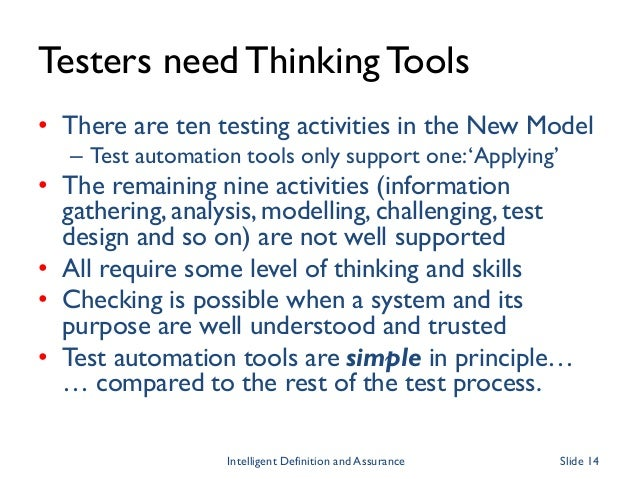 Testers need ThinkingTools • There are ten testing activities in the New Model – Test automation tools only support one:'A...