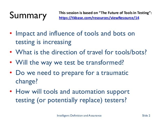 Summary • Impact and influence of tools and bots on testing is increasing • What is the direction of travel for tools/bots...