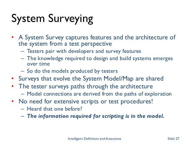 System Surveying • A System Survey captures features and the architecture of the system from a test perspective – Testers ...