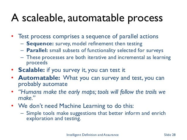 A scaleable, automatable process • Test process comprises a sequence of parallel actions – Sequence: survey, model refinem...