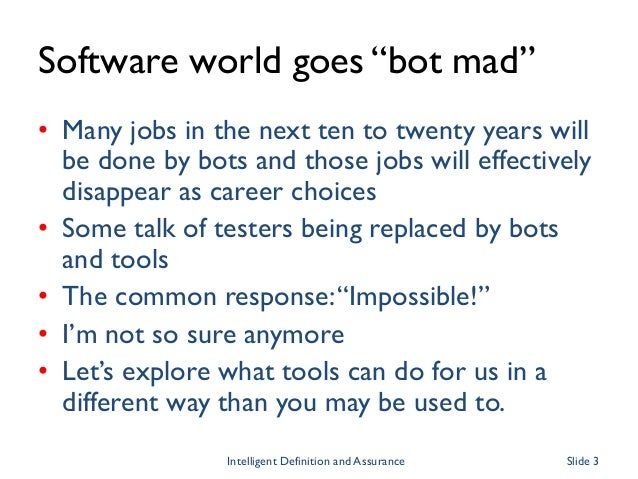 """Software world goes """"bot mad"""" • Many jobs in the next ten to twenty years will be done by bots and those jobs will effecti..."""