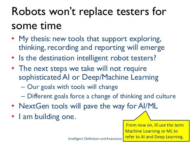 Robots won't replace testers for some time • My thesis: new tools that support exploring, thinking, recording and reportin...