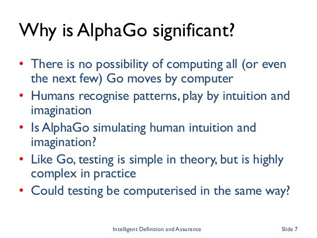 Why is AlphaGo significant? • There is no possibility of computing all (or even the next few) Go moves by computer • Human...