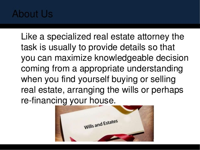 About Us  Like a specialized real estate attorney the task is usually to provide details so that you can maximize knowled...