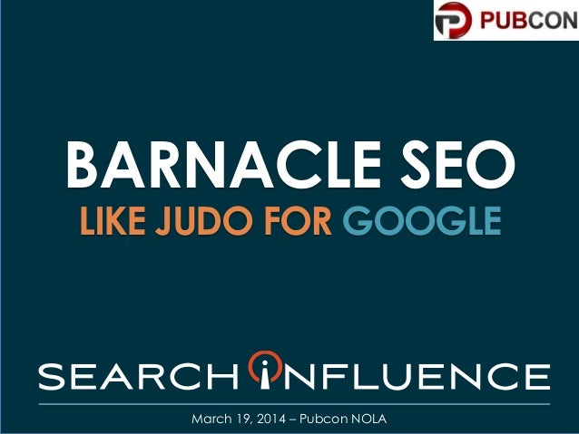 BARNACLE SEO LIKE JUDO FOR GOOGLE March 19, 2014 – Pubcon NOLA