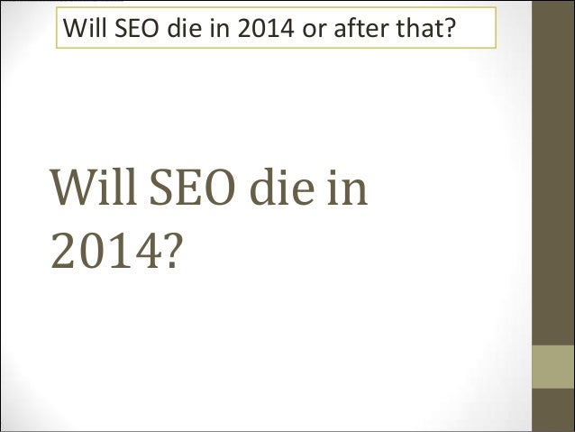 Will SEO die in 2014 or after that?  Will SEO die in 2014?