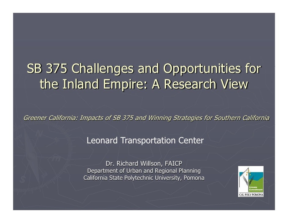 SB 375 Challenges and Opportunities for   the Inland Empire: A Research ViewGreener California: Impacts of SB 375 and Winn...