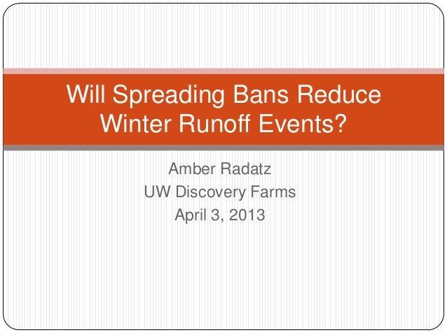 Amber RadatzUW Discovery FarmsApril 3, 2013Will Spreading Bans ReduceWinter Runoff Events?