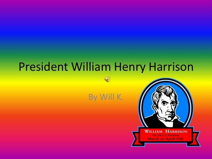 President William Henry Harrison<br />By Will K.<br />