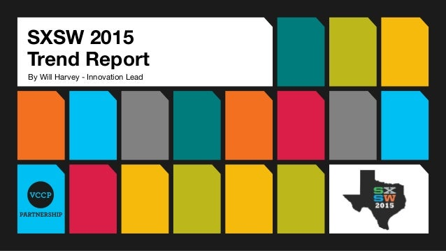 SXSW 2015 Trend Report Client Logo Here By Will Harvey - Innovation Lead