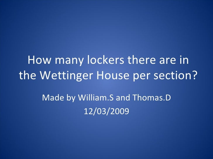 How many lockers there are in the Wettinger House per section? Made by William.S and Thomas.D 12/03/2009