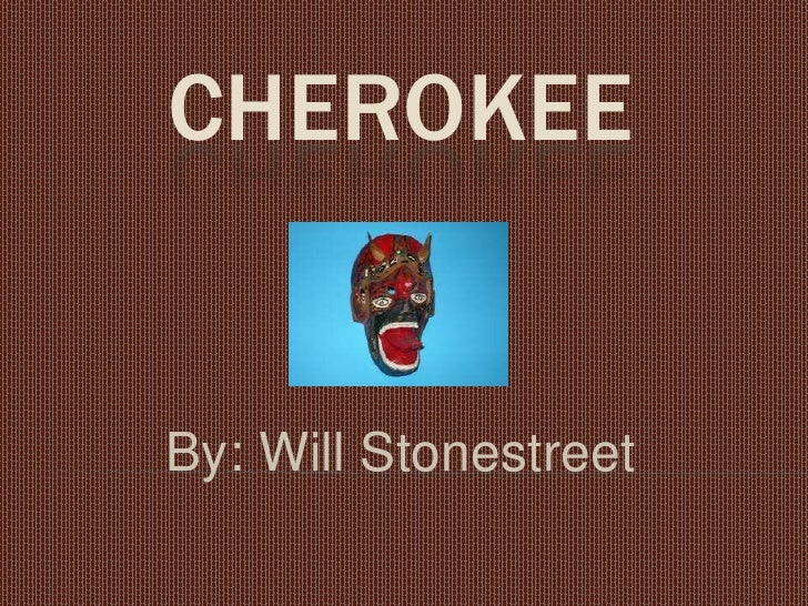 Cherokee<br />By: Will Stonestreet<br />