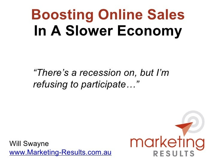 """Boosting Online Sales In A Slower Economy Will Swayne www.Marketing-Results.com.au """" There's a recession on, but I'm refus..."""