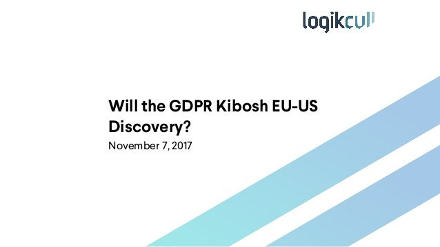 Will the GDPR Kibosh EU-US Discovery? November 7, 2017
