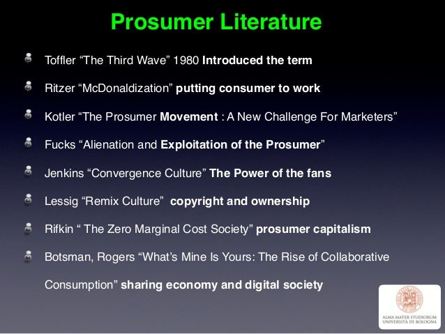 "Prosumer Literature Toffler ""The Third Wave"" 1980 Introduced the term Ritzer ""McDonaldization"" putting consumer to work Ko..."