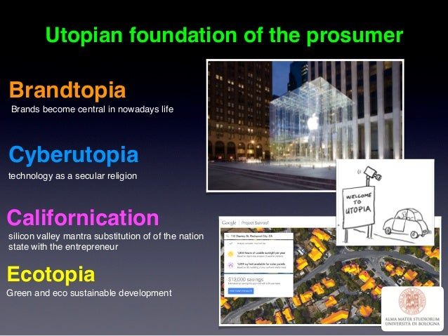 Utopian foundation of the prosumer Brandtopia Cyberutopia Californication Ecotopia Brands become central in nowadays life ...