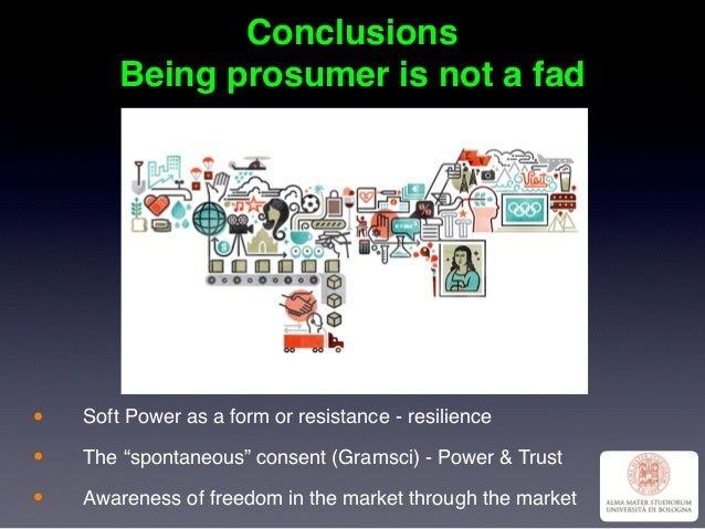 """Conclusions Being prosumer is not a fad • Soft Power as a form or resistance - resilience • The """"spontaneous"""" consent (Gra..."""