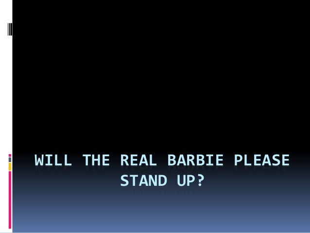 WILL THE REAL BARBIE PLEASE         STAND UP?