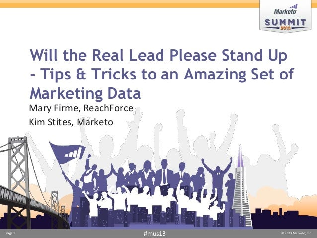 Will the Real Lead Please Stand Up         - Tips & Tricks to an Amazing Set of         Marketing Data         Mary Firme,...
