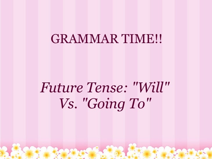 "GRAMMAR TIME!!Future Tense: ""Will""  Vs. ""Going To"""