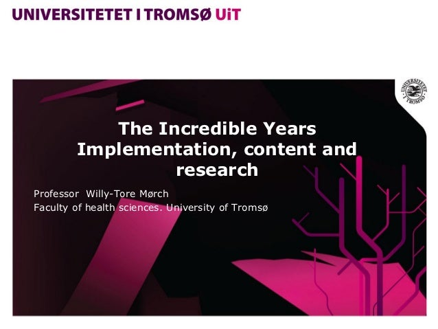 The Incredible Years        Implementation, content and                 researchProfessor Willy-Tore MørchFaculty of healt...