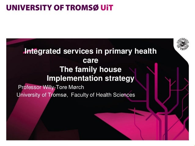 Integrated services in primary health                   care             The family house         Implementation strategyP...