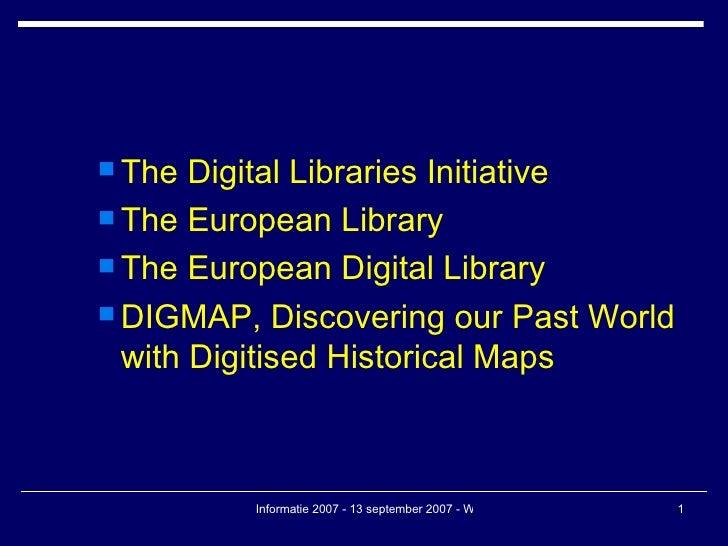 <ul><ul><li>The Digital Libraries Initiative </li></ul></ul><ul><ul><li>The European Library </li></ul></ul><ul><ul><li>Th...
